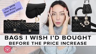 BAGS I WISH I'D BOUGHT BEFORE THE PRICE INCREASES [& 2019 Price Increase Info for Dior]