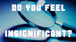 Do you feel insignificant? | Tunbridge Wells Baptist Church online