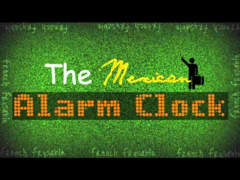 the mexican alarm clock youtube