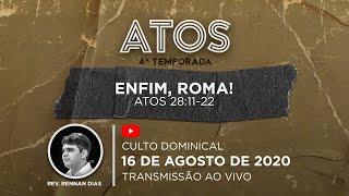 Culto Dominical - 16/08 - 18h | Série Atos - Enfim, Roma! - At 28:11-22