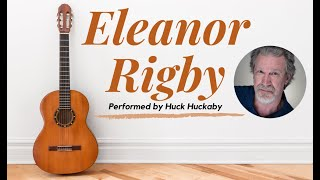 Eleanor Rigby performed by Huck Huckaby