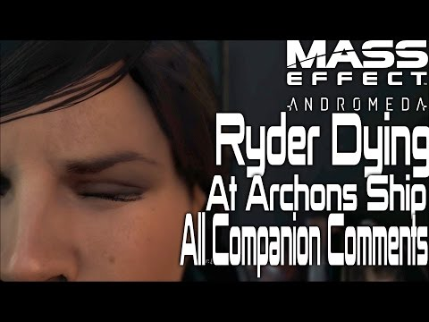 Mass Effect Andromeda Ryder Dying  All Companion Comments