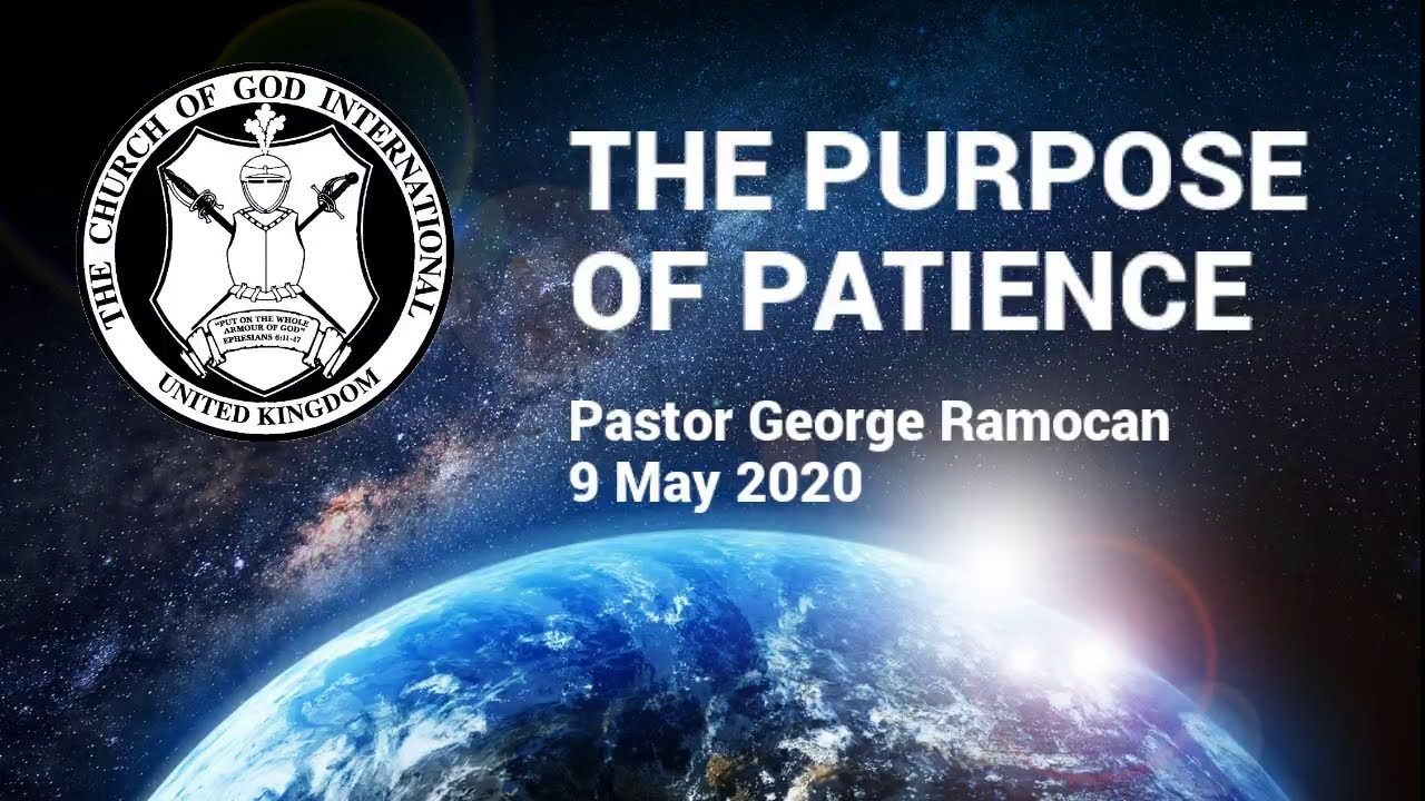 CGI UK 9 May 2020 - The Purpose of Patience - Pastor George Ramocan
