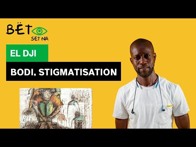 [BËT SET NA] El Dji - Bodi, stigmatisation