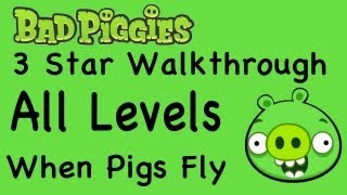 Bad Piggies - All Levels When Pigs Fly Levels 3 Star Walkthrough 3-1 thru 3-IX | WikiGameGuides