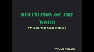 "Definition of the word ""Congressional medal of honor"""