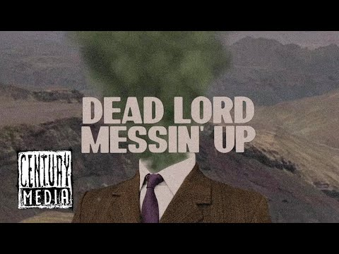 DEAD LORD - Messin' Up (Lyric Video)