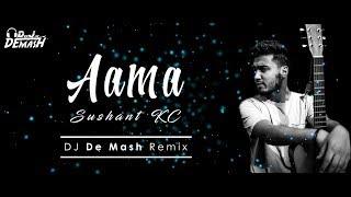 Sushant KC - AAMA || DJ DE MASH REMIX