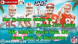 San Francisco 49ers vs Kansas City Chiefs NFL 2019-20 Super Bowl LIV SBLIV Predictions Madden NFL 20