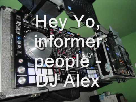 Hey Yo, informer people - DJ Alex