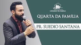 Quarta da Família - Pr. Suedio Santana - 11-09-2019