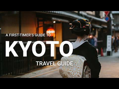 Kyoto Travel Guide – The Best Things to Do in Kyoto for First-timers