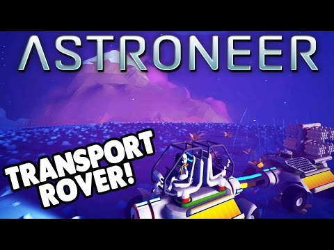 Astroneer - LAND ROVER! STORAGE TRANSPORT! - Let's Play Astroneer Gameplay & Highlights - Part 3