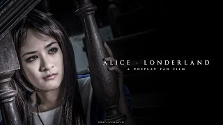 Video Alice: Londerland (Cosplay Fan Film) download MP3, 3GP, MP4, WEBM, AVI, FLV Oktober 2018