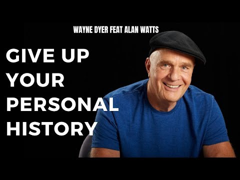 Give Up Your Personal History - Principle 6 - Wayne Dyer feat Alan Watts - without music