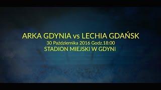 Arka Gdynia - Lechia Gdańsk ZAPOWIEDŹ MECZU /30.10.2016r./