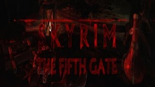 "Skyrim Quest Mods - ""The Fifth Gate"""