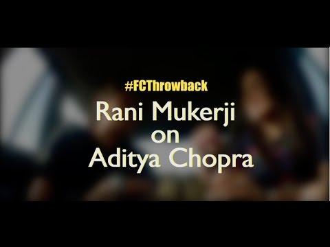 Rani Mukerji on Aditya Chopra