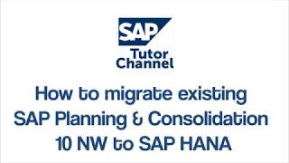 How to migrate existing SAP Planning & Consolidation 10 NW to SAP HANA