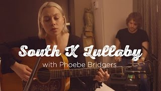 South X Lullaby Phoebe Bridgers