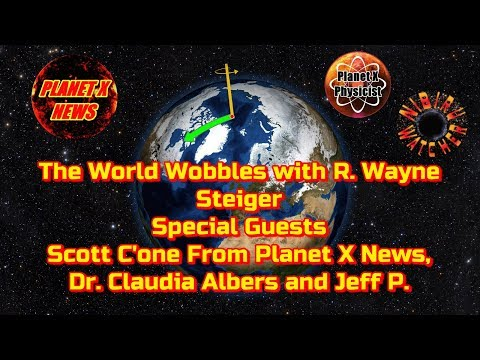 The World Wobbles - Wayne Steiger Guests Scott C'one From Planet X News, Dr Claudia Albers & Jeff P