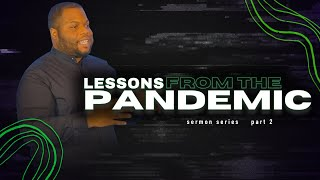 LESSONS FROM THE PANDEMIC | PASTOR BRANDON HILL (Sermon Series) Pt.2