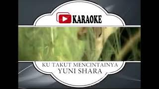 Lagu Karaoke YUNI SHARA - KU TAKUT MENCINTAI (POP INDONESIA) | Official Karaoke Musik Video