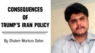 Consequences of Trump's Iran Policy
