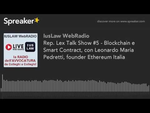 Rep. Lex Talk Show #5 - Blockchain e Smart Contract, con Leonardo Maria Pedretti, founder Ethereum I