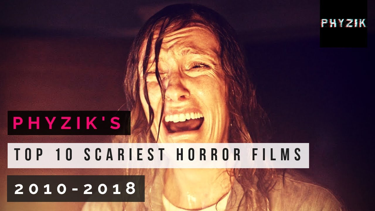 Top 10 GENUINELY SCARY HORROR Movies - MUST SEE | 2010-2018
