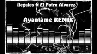 Ilegales ft El Potro Alvarez Ayantame REMIX(Rixy Dj)