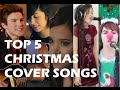TOP 5 BEST CHRISTMAS COVER SONGS