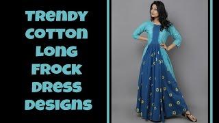 Trendy Cotton Long Frock Dress Designs Part: 02