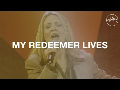 My Redeemer Lives  - Hillsong Worship