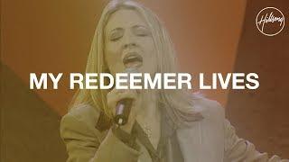 My Redeemer Lives  - Hillsong Worship