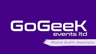 GoGeeK Events - Mental Health Awareness