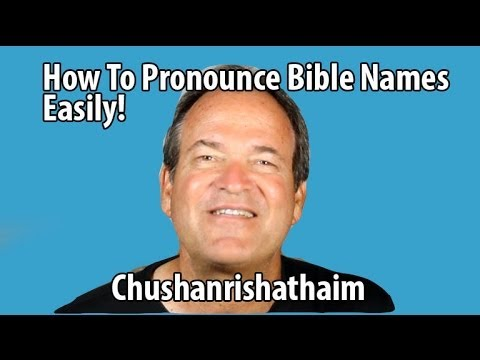 How To Pronounce Bible Names: Chushanrishathaim