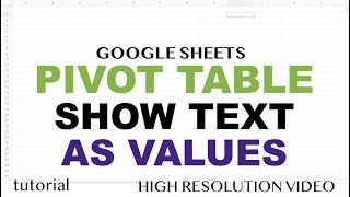 Pivot Table - Text Value Field Instead of Counts - Google Sheets