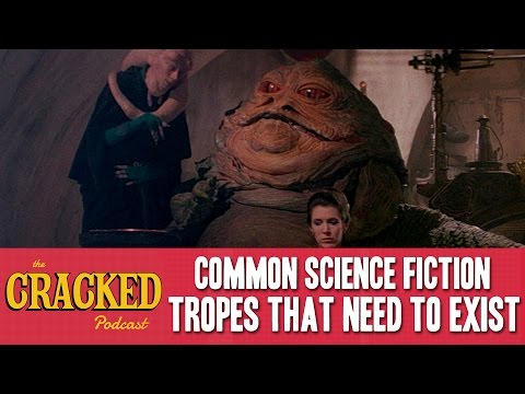Common Science Fiction Tropes That Need To Exist - The Cracked Podcast