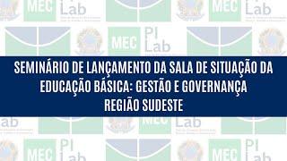 Dia 04 - Região Sudeste: Seminário Sala de Gestão e Governança na Educação Básica no Brasil