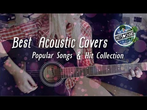 Best Acoustic Covers of Popular Songs Ever   Hit Collection Relaxed  Extremely Melodic