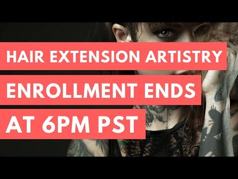 Last Chance to Enroll - Hair Extension Artistry Closes at 6pm (3-22-18)