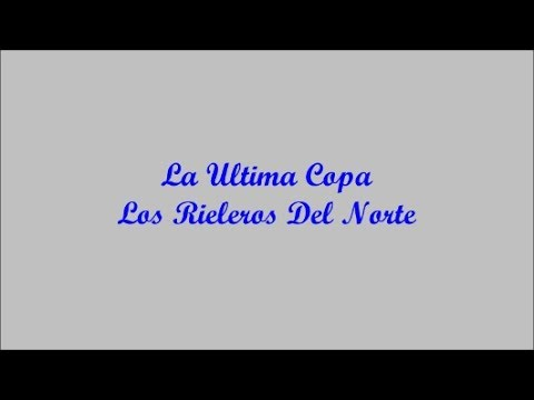 La Ultima Copa (The Last Glass) - Los Rieleros Del Norte (Letra - Lyrics)