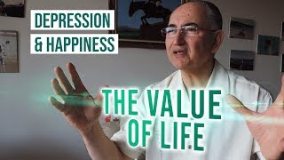 The Value Of Our Life, Feeling Depressed & Happiness!