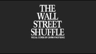 The Wall Street Shuffle * Vocal Cover