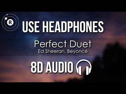 Ed Sheeran, Beyoncé - Perfect Duet (8D AUDIO)
