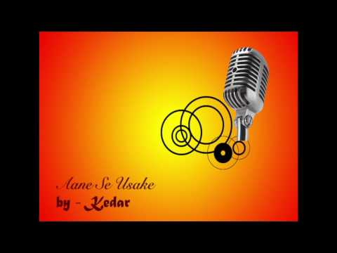 Aane Se Usake - Cover By Kedar