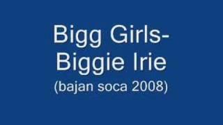 Bigg Girls -Biggie Irie (Bajan Soca 2008)