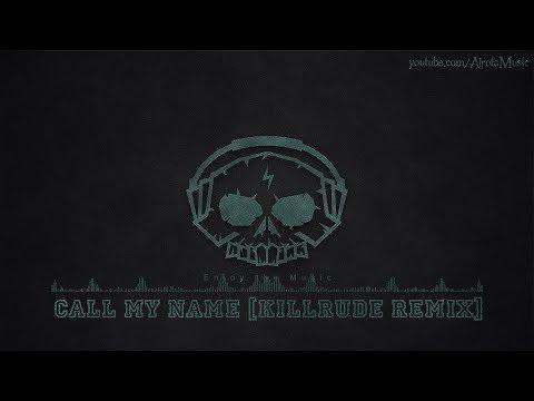 Call My Name [Killrude Remix] by BLAEKER - [Electro, Dance Music]