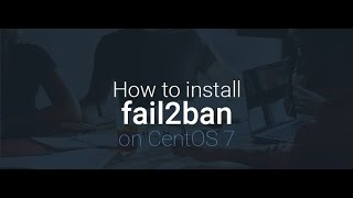 HOW TO INSTALL AND SET UP FAIL2BAN ON CENTOS SERVER